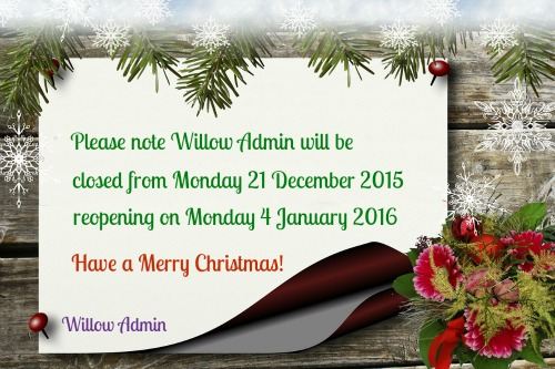 Christmas Wishes. Willow Admin is closed from 21 Dec to 4 Jan.