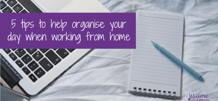 5 tips to help organise your day when working from home